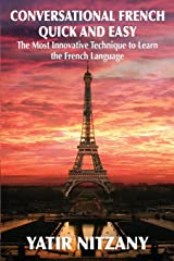 Conversational French Quick and Easy: The Most Innovative and Revolutionary Technique to Learn the French Language Paperback