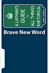 Brave New Word: A Layman's Guide to All Things Rhetorical
