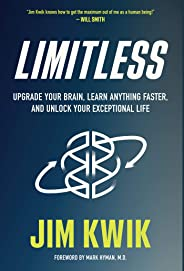 Limitless: Upgrade Your Brain, Learn Anything Faster, and Unlock Your Exceptional Life (English Edition)