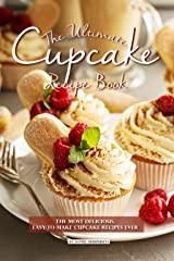 The Ultimate Cupcake Recipe Book: The Most Delicious, Easy-To-Make Cupcake Recipes Ever Kindle Edition