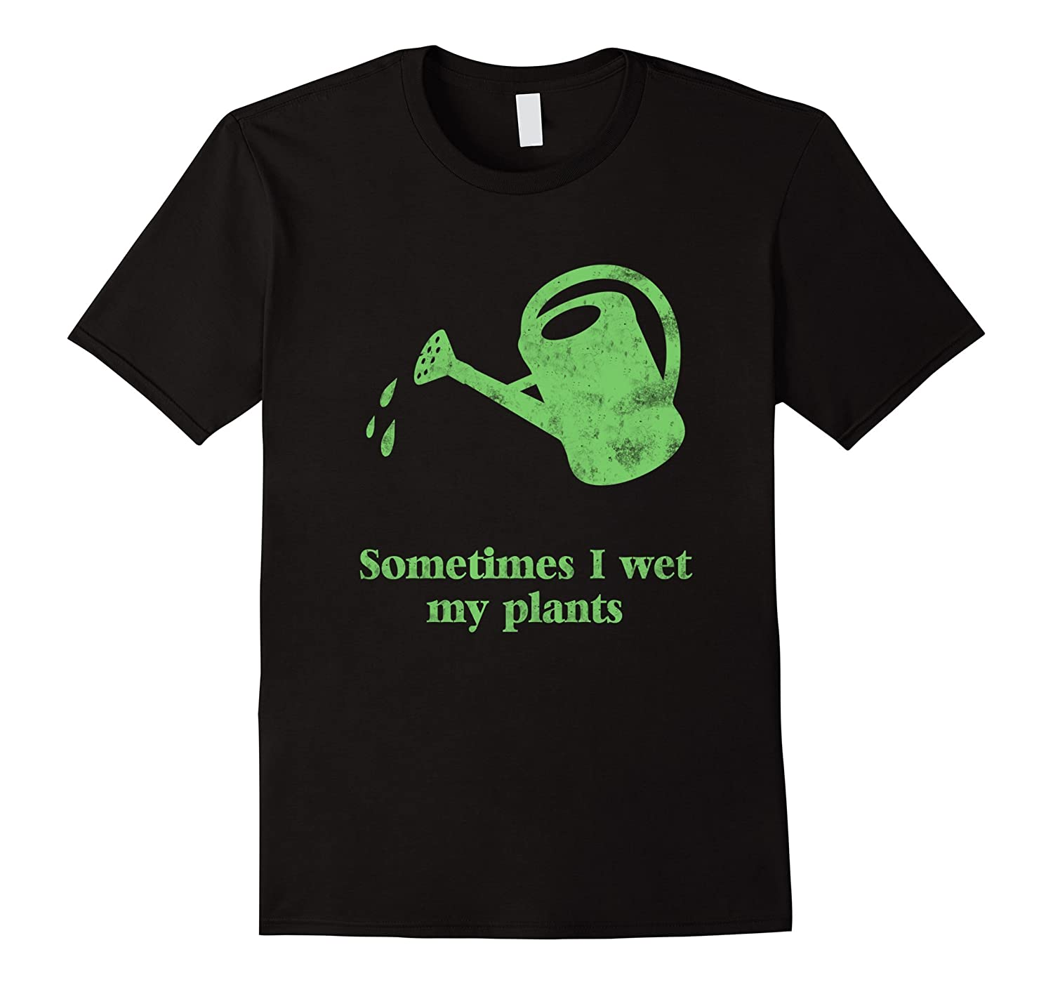 Sometimes I Wet My Plants T Shirt-TD