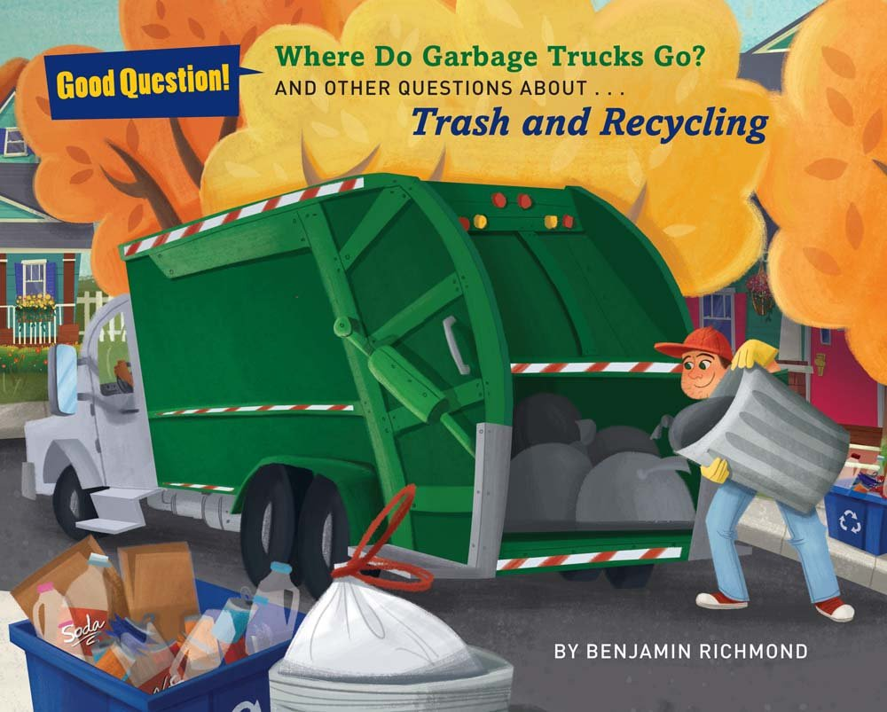 Get ready garbage truck coloring book - Amazon Com Where Do Garbage Trucks Go And Other Questions About Trash And Recycling Good Question 9781454916253 Ben Richmond Books