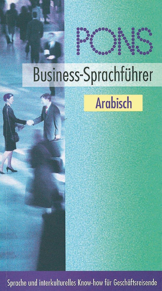 PONS Business-Sprachführer. Sprache und interkulturelles Know-how für Geschäftsreisende: PONS Business-Sprachführer, Arabisch