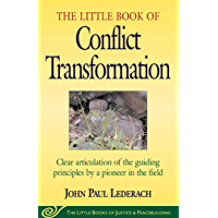 Little Book of Conflict Transformation: Clear Articulation Of The Guiding Principles By A Pioneer In The Field (Little…