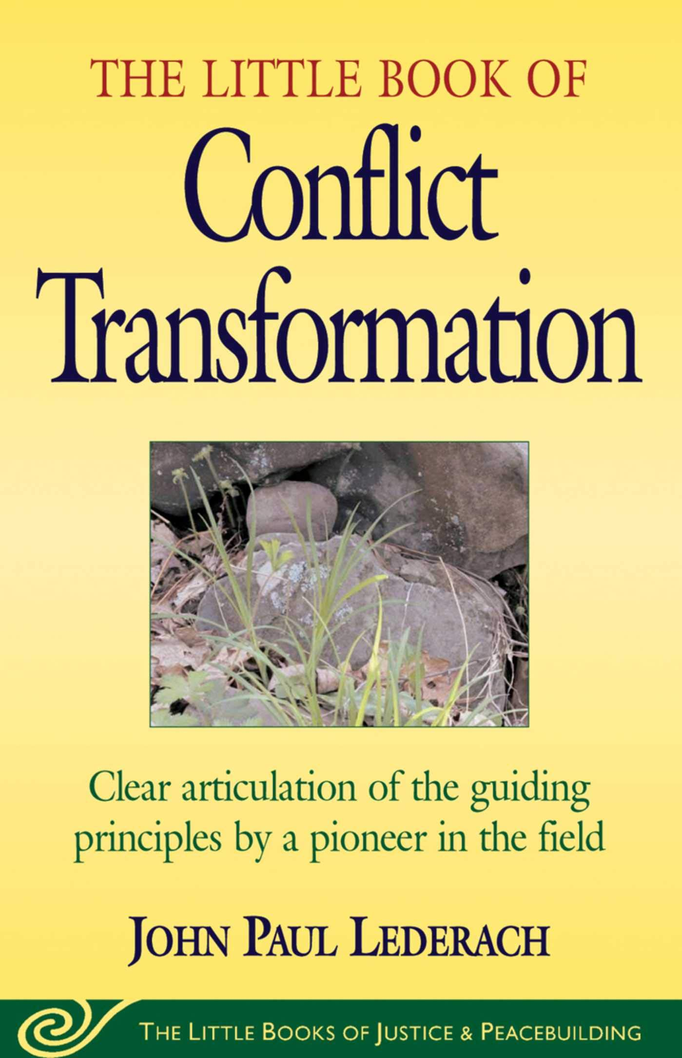 Little Book of Conflict Transformation: Clear Articulation Of The Guiding  Principles By A Pioneer In The Field (The Little Books of Justice and ...
