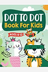 Dot to Dot Book for Kids Ages 8-12: 100 Fun Connect The Dots Books for Kids Age 8, 9, 10, 11, 12   Kids Dot To Dot Puzzles With Colorable Pages Ages ... & Girls Connect The Dots Activity Books) Paperback