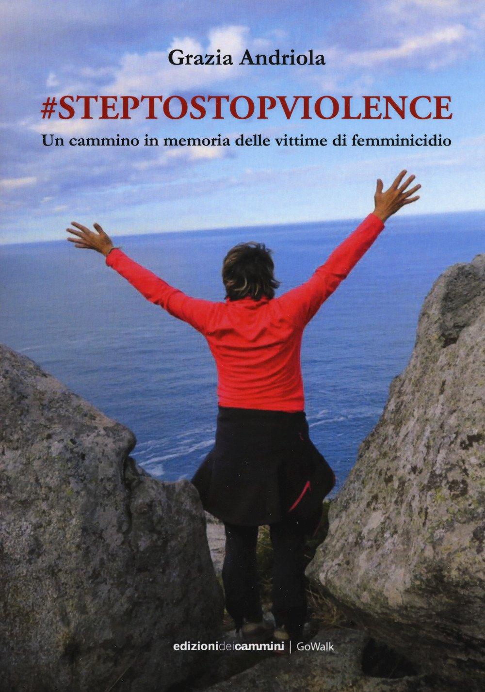 #steptostopviolence Un cammino in memoria delle vittime di femminicidio Copertina flessibile – 22 giu 2017 Grazia Andriola Edizioni dei Cammini 8899240264 Altra non illustrata