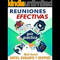 Reuniones Efectivas: Guía práctica completa para llevar a cabo reuniones efectivas (Lecturas Rápidas de Oficina nº 1)
