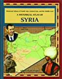 A Historical Atlas of Syria (Historical Atlases of South Asia, Central Asia and the Middle East)