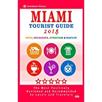 Miami Tourist Guide 2018: Most Recommended Shops, Restaurants, Entertainment and Nightlife for Travelers in Miami (City Tourist Guide 2018)
