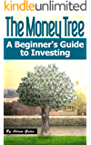 The Money Tree: A Beginner's Guide to Investing (Growing Your Wealth Book 1)