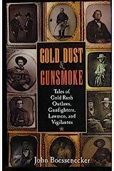 Gold Dust & Gunsmoke; Tales of Gold Rush, Outlaws, Gunfighters, Lawmen & Vigilantes Paperback