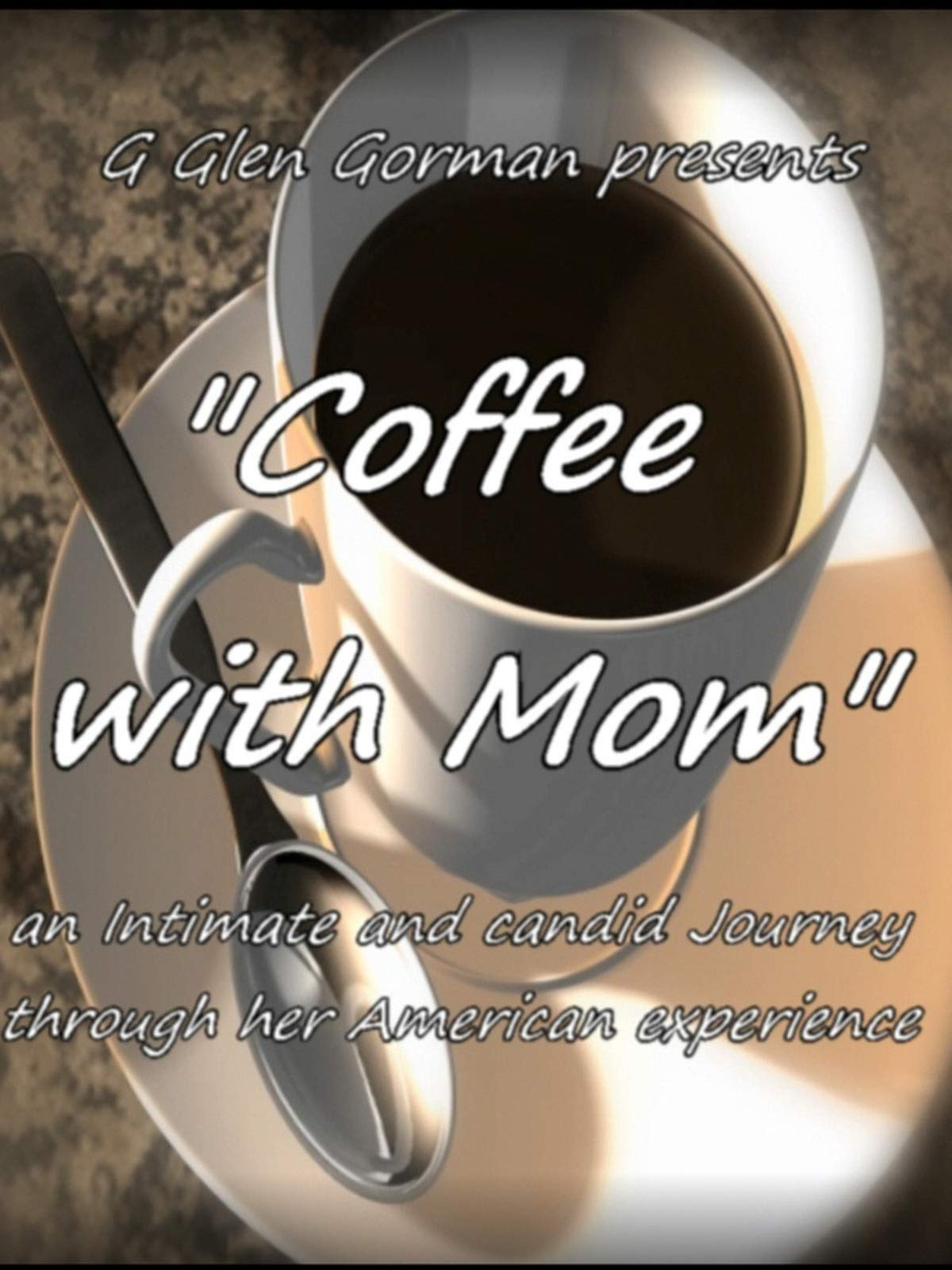 "G Glen Gorman presents ""Coffee with Mom"""