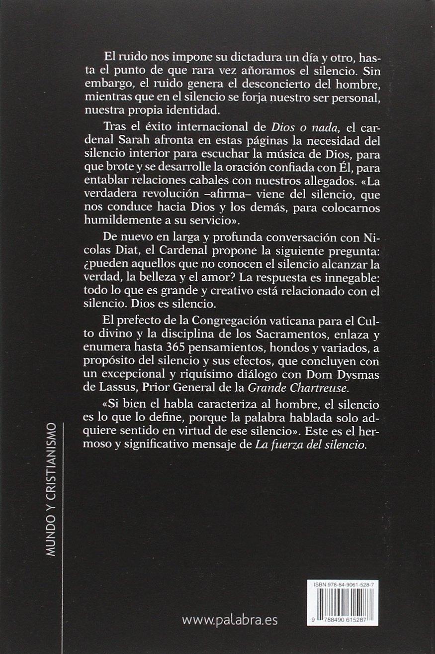 La fuerza del silencio. Frente a la dictadura del ruido Mundo y cristianismo:  Amazon.es: Cardenal Robert Sarah, Nicolas Diat, Roxanne Mei Lum, ...