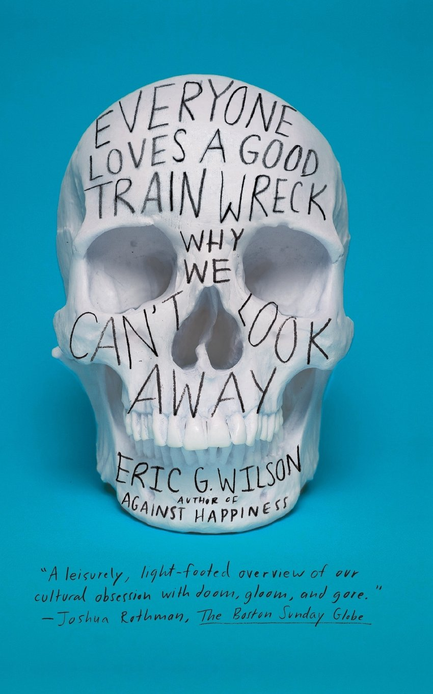 Everyone Loves A Good Train Wreck Why We Cant Look Away Eric G Wilson 9780374533700 Amazon Books