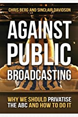 Against Public Broadcasting: Why and How We Should Privatise the ABC Paperback