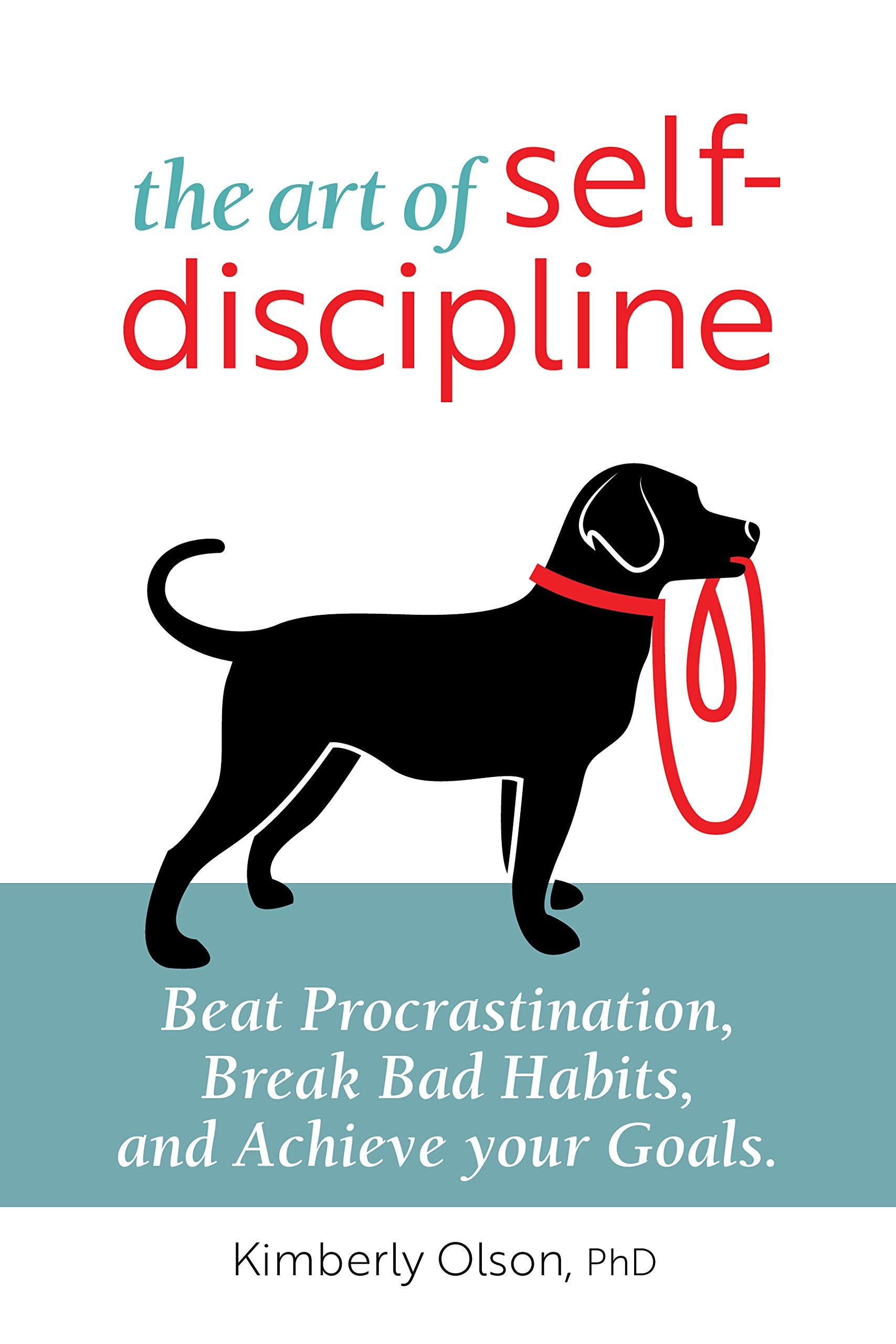 The Art of Self-Discipline: Beat Procrastination, Break Bad Habits, and Achieve Your Goals