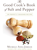 The Good Cook's Book of Salt and Pepper: Achieving Seasoned Delight, with more than 150 recipes