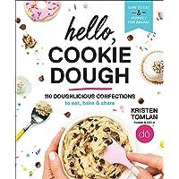 Hello, Cookie Dough: 110 Doughlicious Confections to Eat, Bake & Share