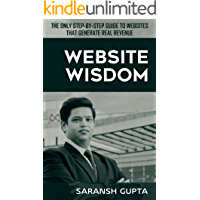 Website Wisdom: The Only Step-By-Step Guide to websites that generate real revenue (English Edition)