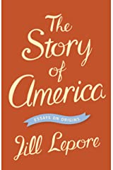 The Story of America: Essays on Origins Kindle Edition
