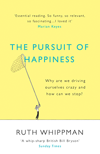 The Pursuit of Happiness: Why are we driving ourselves crazy and how can we stop?