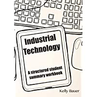 Industrial Technology: A Structured Student Summary Workbook: 2nd Edition
