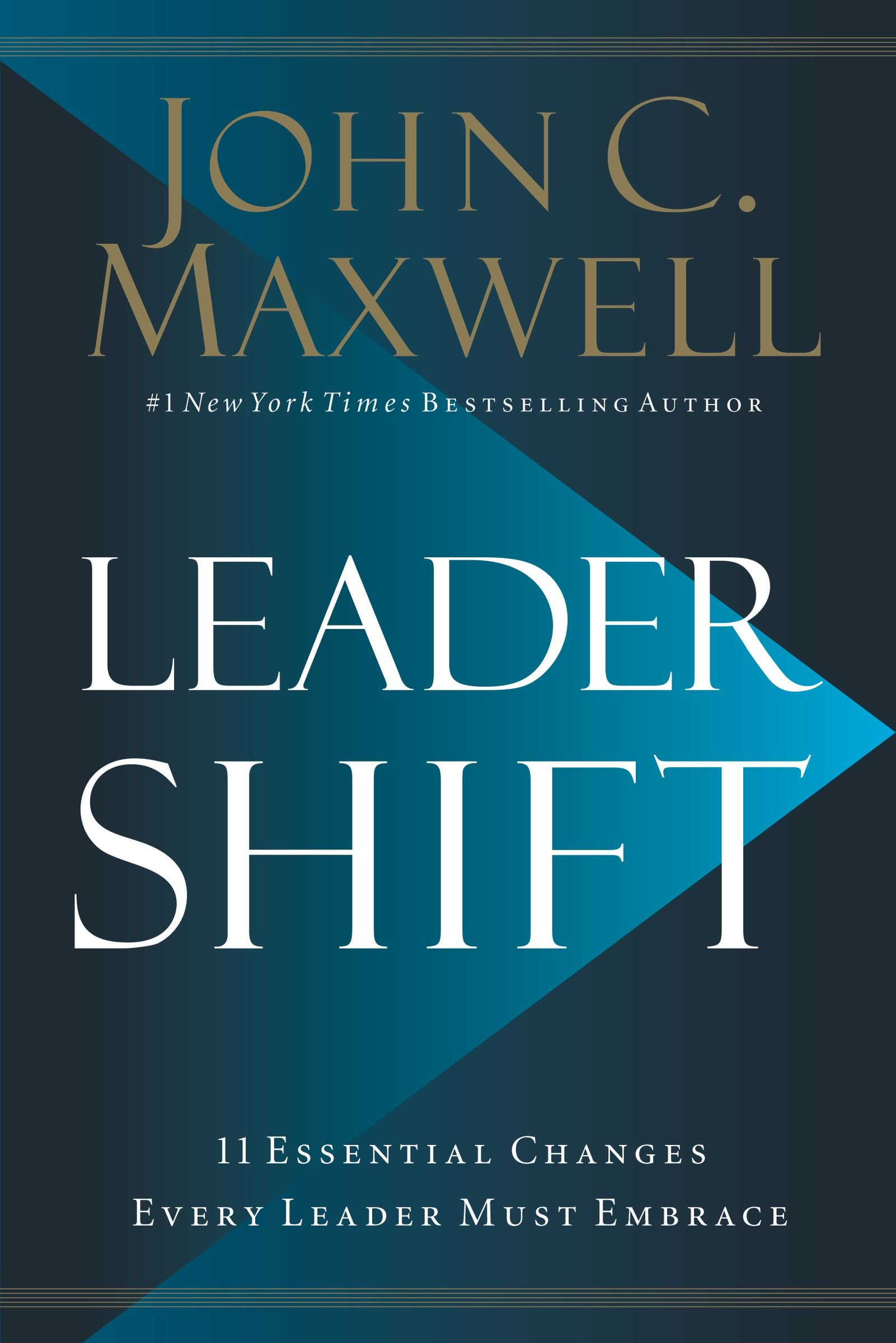 Leadershift The 11 Essential Changes Every Leader Must Embrace Maxwell John C 9780718098506 Amazon Com Books