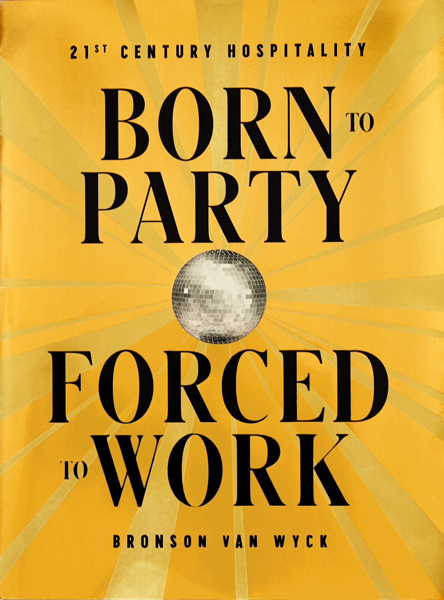 Born to Party Forced to Work: 21st Century Hospitality