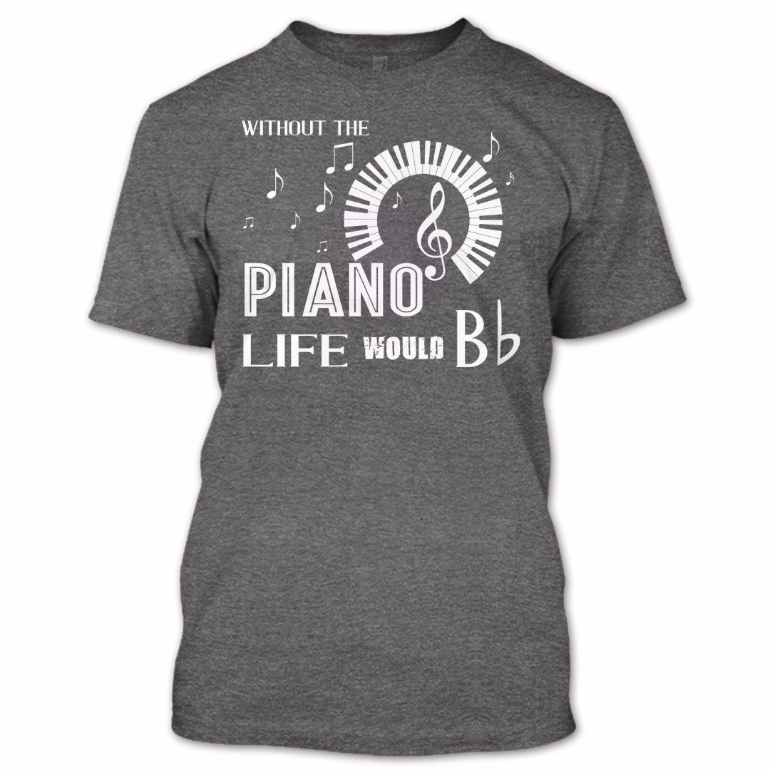 Without The Piano Life Would Bb T Shirt, Piano Lover Shirt, Hobby Shirts
