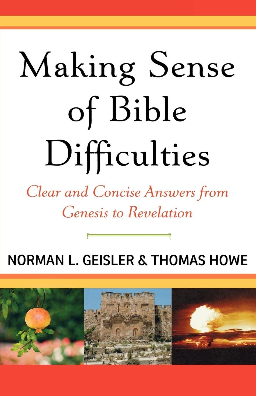 Making Sense of Bible Difficulties: Clear and Concise Answers from Genesis  to Revelation: Norman L. Geisler, Thomas Howe: 9780801071881: Amazon.com:  Books