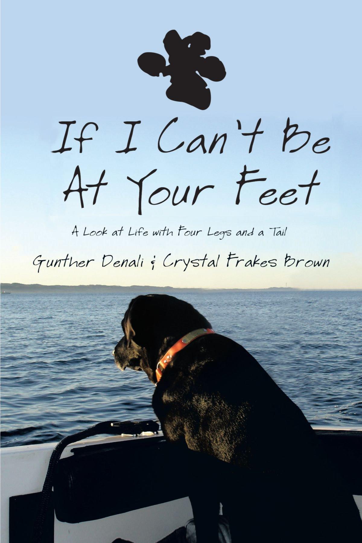 If I Can't Be At Your Feet: A Look at Life with Four Legs and a Tail pdf epub