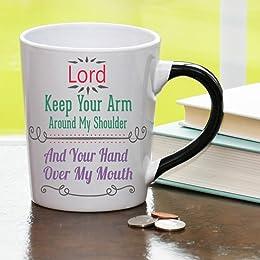 Lord Keep Your Arm Around My Shoulder and Your Hand Over My Mouth Mug, Humor Coffee Cup, Humor Mug, Ceramic Mug, Custom Humor Gifts By Tumbleweed