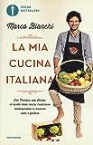La mia cucina italiana. Dal Trentino alla Sicilia: le ricette della nostra tradizione reinterpretate in maniera sana e gustosa