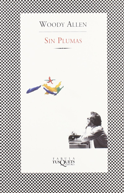 Sin plumas (Fabula (tusquets)) Tapa blanda – 1 oct 1997 Woody Allen Maxi-Tusquets 8483105306 American - General