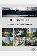 Chernobyl - 30+ Years Without Humans Kindle Edition