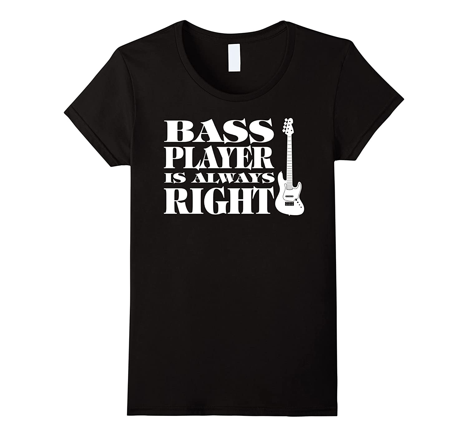 Bass Player Is Always Right T Shirt-Teevkd