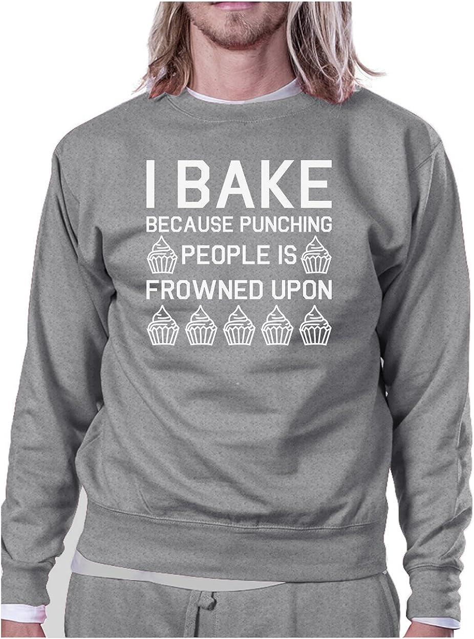 365 Printing I Bake Because Unisex Grey Sweatshirt Funny Graphic Pullover Fleece