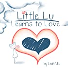 Little Lu Learns to Love: A Children's Book about Love and Kindness (Little Lu - A Kid Like You 2)