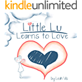Little Lu Learns to Love: A Children's Book about Love and Kindness (Creative Kids 2)