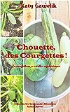 Chouette, des Courgettes ! - La courgette en 33 recettes végétariennes (Collection Les Gourmandes Astucieuses t. 4)
