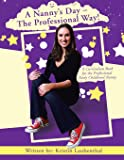 A Nanny's Day - The Professional Way!: A Curriculum Book for the Professional Early Childhood Nanny