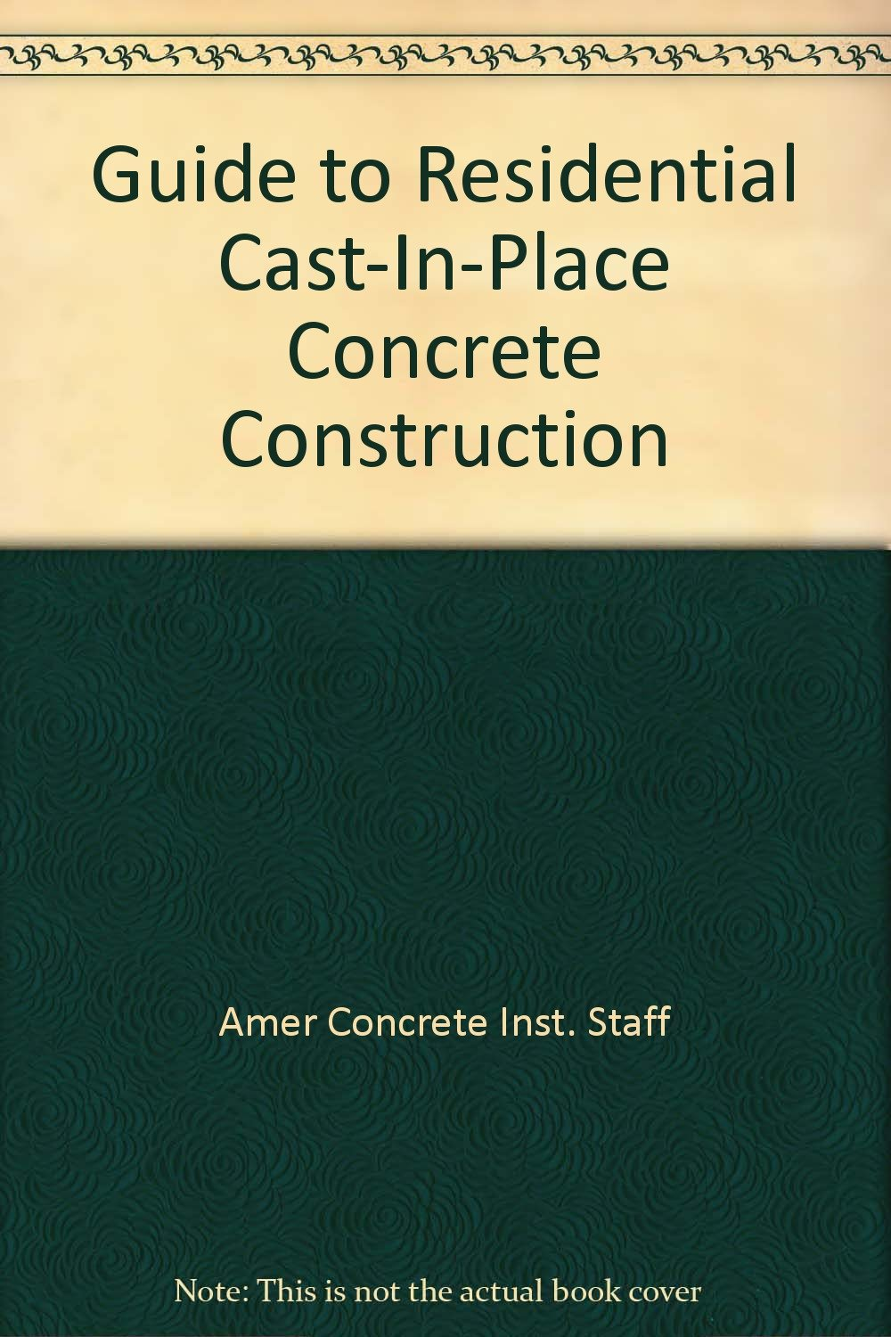 Guide to Residential Cast-In-Place Concrete Construction
