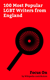 Focus On: 100 Most Popular LGBT Writers from England: Boy George, Stephen Fry, Aleister Crowley, Virginia Woolf, Mark Gatiss, Lord Byron, John Maynard ... Clarke, Matt Lucas, etc. (English Edition)
