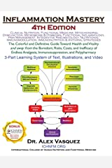 Inflammation Mastery 4th Edition: The Colorful and Definitive Guide Toward Health and Vitality and away from the Boredom, Risks, Costs, and Inefficacy ... Immunosuppression, and Polypharmacy Paperback