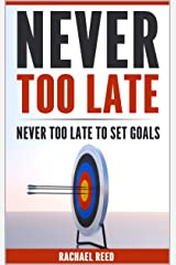 Never Too Late: Never Too Late to Set Goals Kindle Edition