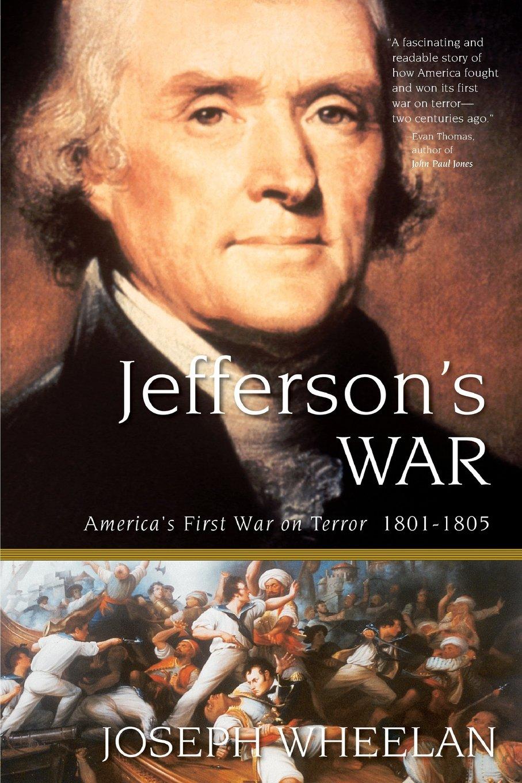 Jefferson's War: America's First War on Terror 1801-1805: Joseph Wheelan:  9780786714049: Amazon.com: Books