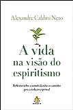 A vida na visão do espiritismo: Reflexões sobre o sentido da vida e o caminho para a evolução espiritual