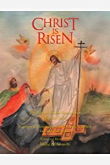 Christ Is Risen: The Passion and the Resurrection of Jesus Christ Kindle Edition