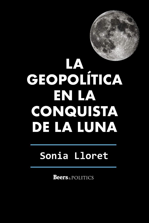 La geopolítica en la conquista de la luna eBook: Lloret, Sonia ...